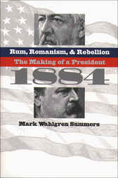 Rum, Romanism, and Rebellion by Mark Wahlgren Summers