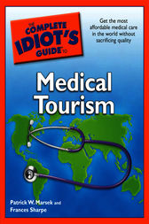 The Complete Idiot's Guide to Medical Tourism by Frances Sharpe
