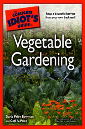 The Complete Idiot's Guide to Vegetable Gardening by Carl A. Price