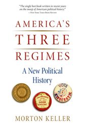 America's Three Regimes by Morton Keller
