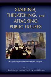Stalking, Threatening, and Attacking Public Figures by J. Reid Meloy