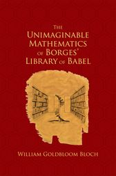 The Unimaginable Mathematics of Borges' Library of Babel by William Goldbloom Bloch