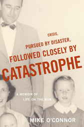 Crisis, Pursued by Disaster, Followed Closely by Catastrophe by Mike O'Connor
