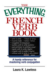 The Everything French Verb Book by Laura K. Lawless