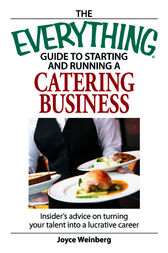 The Everything Guide to Starting and Running a Catering Business by Joyce Weinberg