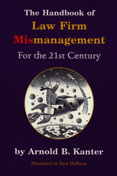 The Handbook of Law Firm Mismanagement for the 21st Century by Arnold B. Kanter