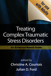 Treating Complex Traumatic Stress Disorders (Adults) by Christine A. Courtois