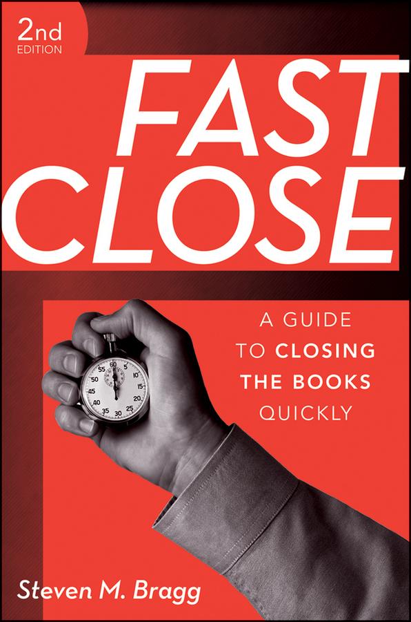 Download Ebook Fast Close. (2nd ed.) by Steven M. Bragg Pdf