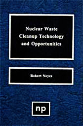 Nuclear Waste Cleanup Technologies and Opportunities by Robert Noyes