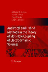 Analytical and Hybrid Methods in the Theory of Slot-Hole Coupling of Electrodynamic Volumes by Victor A. Katrich