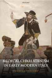 Medical Charlatanism in Early Modern Italy by David Gentilcore