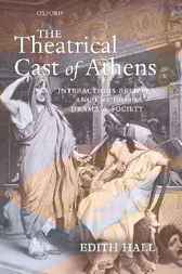 The Theatrical Cast of Athens by Edith Hall