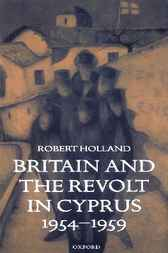 Britain and the Revolt in Cyprus, 1954-1959 by Robert Holland