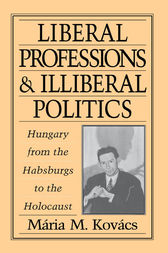 Liberal Professions and Illiberal Politics by Mária M. Kovács