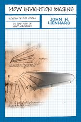 How Invention Begins by John H. Lienhard