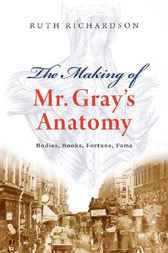 The Making of Mr Gray's Anatomy by Ruth Richardson