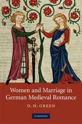 Women and Marriage in German Medieval Romance by D. H. Green