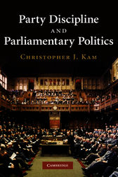 Party Discipline and Parliamentary Politics by Christopher J. Kam