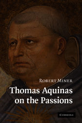 Thomas Aquinas on the Passions by Robert Miner
