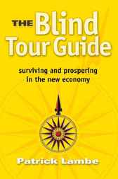 The Blind Tour Guide: Surviving and Prospering in the New Economy
