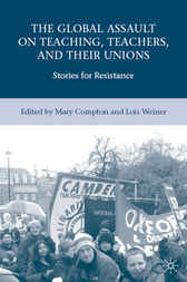 The Global Assault on Teaching, Teachers, and their Unions by Lois Weiner