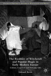 The Realities of Witchcraft and Popular Magic in Early Modern Europe by Edward Bever