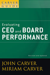 A Carver Policy Governance Guide, Evaluating CEO and Board Performance by John Carver