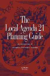 The Local Agenda 21 Planning Guide by International Council for Local Environmental Initiatives