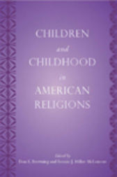 Children and Childhood in American Religions by John P. Bartkowski