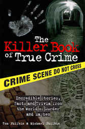 The Killer Book of True Crime by Tom Philbin
