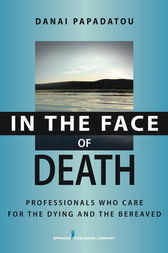 In the Face of Death: Professionals Who Care for the Dying and the Bereaved