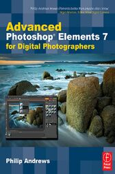 Advanced Photoshop Elements 7 for Digital Photographers by Philip Andrews