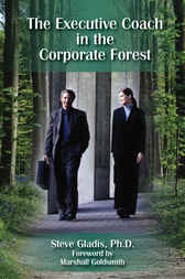 The Executive Coach in the Corporate Forest by Stephen D. Gladis
