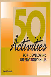 50 Activities for Developing Supervisory Skills by Ian Nicholls