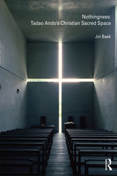 Nothingness: Tadao Ando's Christian Sacred Space by Jin Baek