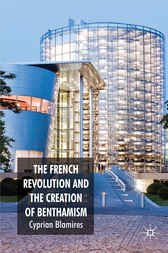 The French Revolution and the Creation of Benthamism by Cyprian Blamires