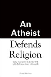 An Athiest Defends Religion by Bruce Sheiman