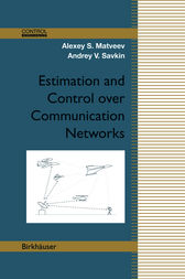 Estimation and Control over Communication Networks by Alexey S. Matveev