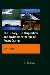 The History, Use, Disposition and Environmental Fate of Agent Orange by Alvin Lee Young