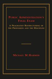 Public Administration's Final Exam by Michael M. Harmon
