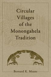 Circular Villages of the Monongahela Tradition by Bernard K. Means