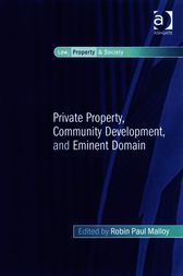 Private Property, Community Development, and Eminent Domain by Robin Paul Malloy