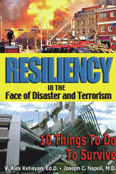 Resiliency in the Face of Disaster and Terrorism by V. Alex Kehayan