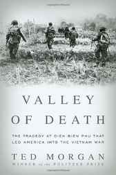Valley of Death: The Tragedy at Dien Bien Phu That Led America into the Vietnam War