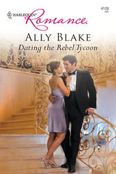 Dating the Rebel Tycoon by Ally Blake