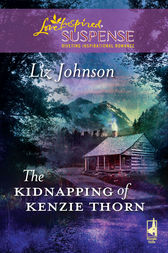 The Kidnapping of Kenzie Thorn by Liz Johnson