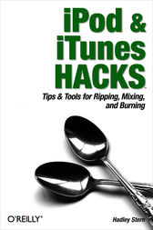 iPod and iTunes Hacks by Hadley Stern