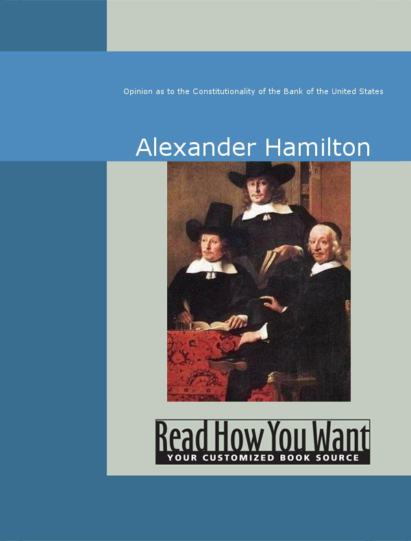 Download Ebook Opinion as to the Constitutionality of the Bank of the United States by Alexander Hamilton Pdf
