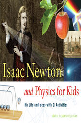 Isaac Newton and Physics for Kids by Kerrie Logan Hollihan