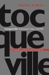 Tocqueville between Two Worlds by Sheldon S. Wolin